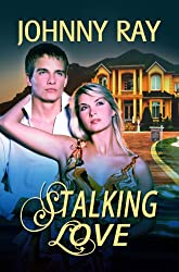STALKING LOVE, AN INTERNATIONAL ROMANTIC THRILLER (the contemporary romance series Book 1)