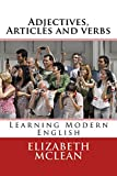 Learning Modern English: Adjectives, Articles and verbs (English Grammar Series Book 5)