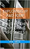 Exploring IP and ICMP (Exploring RFC Series Book 2)
