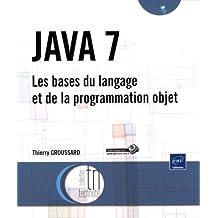JAVA 7 - Les bases du langage et de la programmation objet