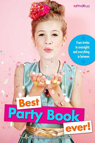 Best Party Book Ever!: From invites to overnights and everything in between (Faithgirlz!)