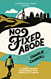No Fixed Abode: A Journey Through Homelessness from Cornwall to London (English Edition)