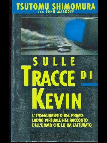 Sulle tracce di Kevin Mitnick. L'inseguimento del primo ladro virtuale nel racconto dell'uomo che lo ha catturato