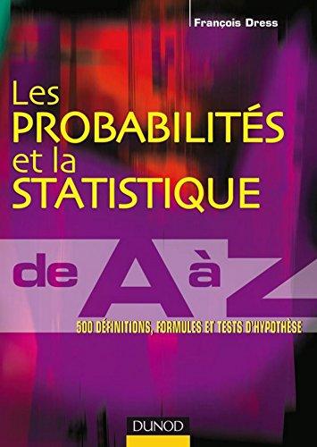 Les probabilits et la statistique de A  Z : 500 dfinitions, formules et tests d'hypothse (Hors collection)