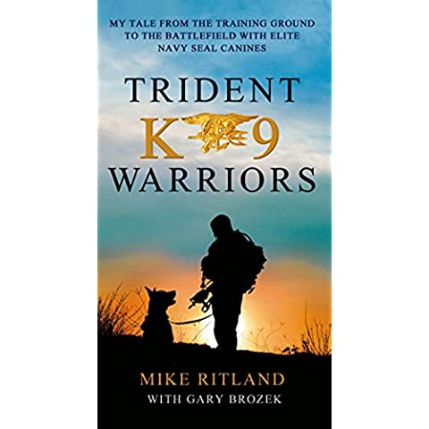 Trident K9 Warriors: My Tale from the Training Ground to the Battlefield with Elite Navy Seal