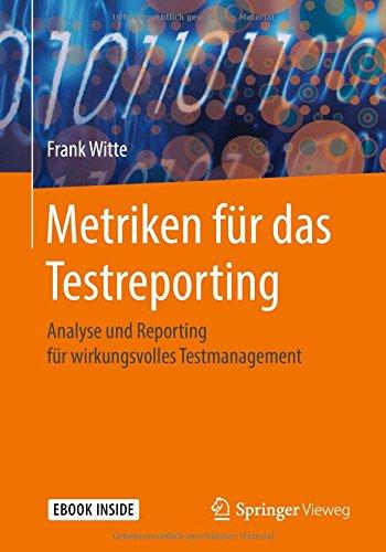 Metriken für das Testreporting: Analyse und Reporting für wirkungsvolles Testmanagement