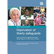 Deprivation of liberty safeguards: code of practice to supplement the main Mental Capacity Act 2005 code of practice (Final Edition)