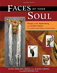 Faces of Your Soul: Rituals in Art, Maskmaking, and Guided Imagery with Ancestors, Spirit Guides, and Totem Animals by Kaleo Ching (2006-07-19)