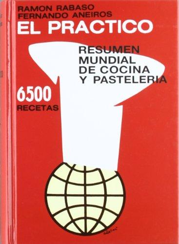 Practico, el - resumen mundial de cocina y pasteleria - 6500 recetas por Ramon Rabaso