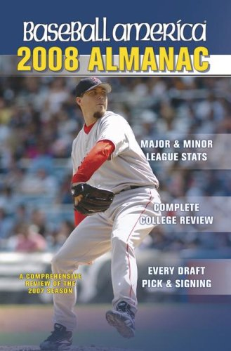 Baseball America Almanac: A Comprehensive Review of the 2007 Season, Featuring Statistics and Commentary