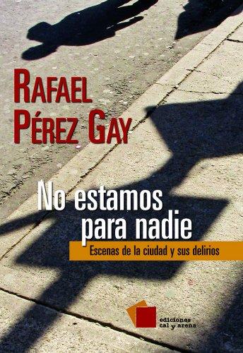 No estamos para nadie: Escenas de la ciudad y sus delirios (Crónica) por Rafael Pérez Gay