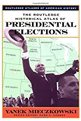 The Routledge Historical Atlas of Presidential Elections (Routledge Atlases of American History) by Yanek Mieczkowski (2001-03-23)