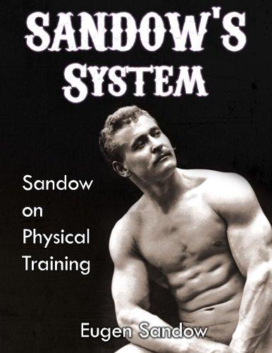 SANDOW'S  System: Sandow on Physical Training  (ORIGINAL 1894 VERSION, RESTORED) por Eugen Sandow