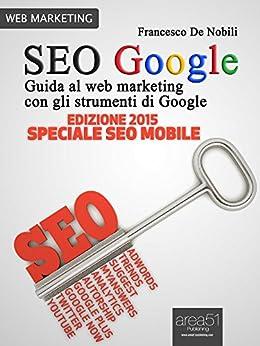 SEO Google. Guida al web marketing con gli strumenti di Google (Italian Edition) par [De Nobili, Francesco]
