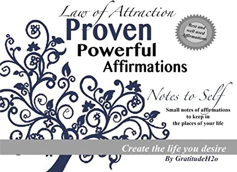 Law of Attraction; Proven Powerful Affirmations: Notes to Self: Cut out affirmation notes or make your own affirmation booklet and put into the places of your life to create the life you