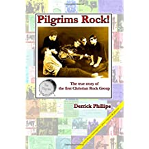 Pilgrims Rock!: The true story of the first Christian Rock Group