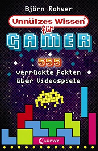 Unnützes Wissen für Gamer: 555 verrückte Fakten über Videospiele (Kindle Videospiele)
