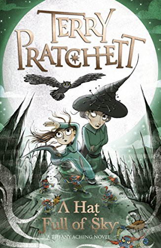 A Hat Full of Sky: A Tiffany Aching Novel (Discworld Novels, Band 32)
