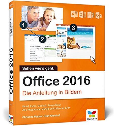 Office 2016: Die Anleitung in Bildern. Bild für Bild Office 2016 kennenlernen. Komplett in Farbe. Für alle Einsteiger. Das Buch ist auch für Senioren geeignet.