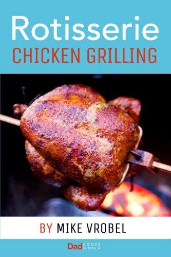 Preisvergleich Produktbild Rotisserie Chicken Grilling: 50+ Recipes for Chicken on Your Grill's Rotisserie