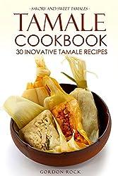 Tamale Cookbook - 30 Inovative Tamale Recipes: Savory and Sweet Tamales (English Edition)