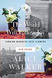 World Will Follow Joy, The : Turning Madness into Flowers (New Poems)