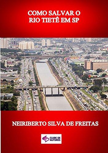 Como Salvar O Rio TietÊ Em Sp (Portuguese Edition) por Neiriberto Silva De Freitas