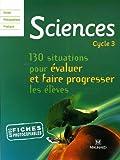 Sciences Cycle 3 : 130 situations pour évaluer et faire progresser les élèves