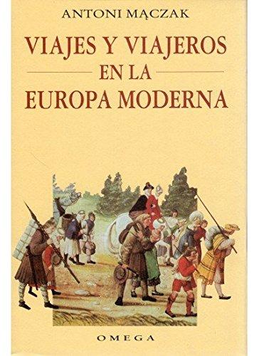 VIAJES Y VIAJEROS EN LA EUROPA MODERNA (HISTORIA Y ARTE-MODERNA) por ANTONI MACZAK