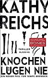 Knochen lügen nie: Ein neuer Fall für Tempe Brennan (Die Tempe-Brennan-Romane, Band 17) von Kathy Reichs