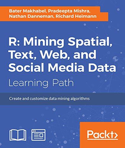 R: Mining spatial, text, web, and social media data by [Makhabel, Bater, Mishra, Pradeepta, Danneman, Nathan, Heimann, Richard]