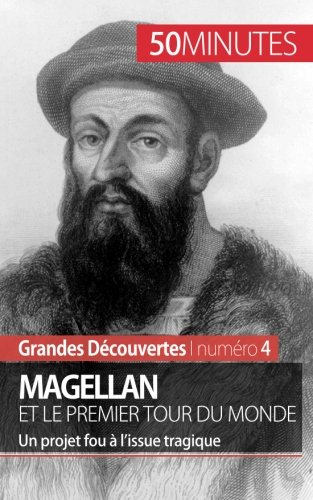 Magellan et le premier tour du monde: Un projet fou à l'issue tragique
