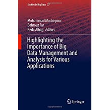 Highlighting the Importance of Big Data Management and Analysis for Various Applications (Studies in Big Data)