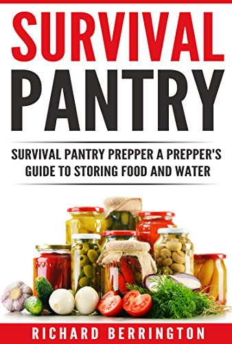 Prepper: Practical Prepping Survival Pantry Prepper A Prepper\'s Full Guide to Storing Food and Water SHTF (Preppers, Preppers Pantry, Survival Guide, Survival, ... Water Storage, Bushcraft) (English Edition)