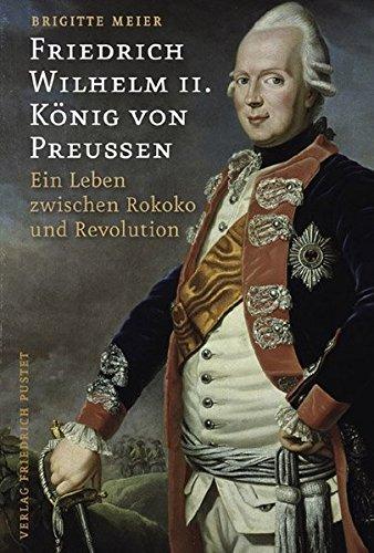 Friedrich Wilhelm II. König von Preußen: Ein Leben zwischen Rokoko und Revolution (Biografien)