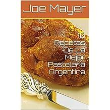 10 Recetas De La Mejor Pasteleria Argentina (Spanish Edition)