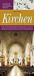 Kirchen: Ein historischer Rundgang durch Münchens schönste Gotteshäuser (München Minis)