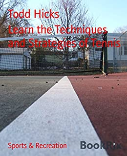 Learn the Techniques and Strategies of Tennis by [Hicks, Todd]