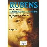 Rubens, el maestro de las sombras: Arte e intrigas diplomáticas en las cortes europeas del siglo XVII (.)