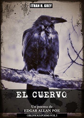 El Cuervo: Un poema de Edgar Allan Poe (Traducción, portada, notas y contexto histórico por Ithan H. Grey) [Spanish Edition] [Incluye material gráfico ... original en inglés] (Oblivious Poems nº 1) por Edgar Allan Poe