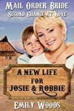 Mail Order Bride: A New Life for Josie & Robbie (Second Chance at Love Book 2)