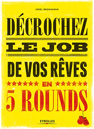Décrochez le job de vos rêves en 5 rounds: Préparez-vous à mettre KO Madame recherche-d'emploi-classique et Monsieur Conseil-Bidon…