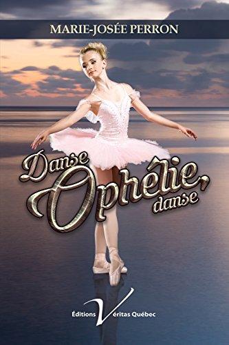 Danse, Ophélie, danse - Marie-Josée Perron