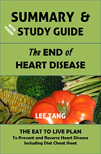 summary-study-guide-the-end-of-heart-disease-the-eat-to-live-plan-to-prevent-and-reverse-heart-disea