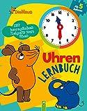 Die Maus Uhrenlernbuch: Mit beweglichen Zeigern zum Üben