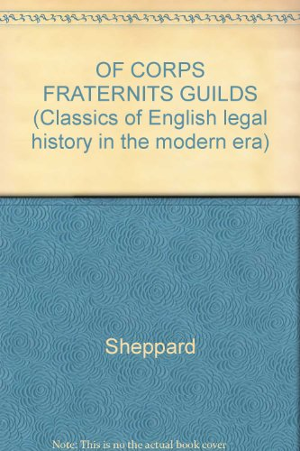 OF CORPS FRATERNITS GUILDS (Classics of English legal history in the modern era)