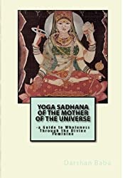 Yoga Sadhana of the Mother of the Universe: -a Guide to Wholeness Through the Divine Feminine (English Edition)