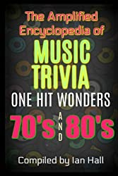 The Amplified Encyclopedia of Music Trivia: One Hit Wonders of the 70's and 80's: Volume 3