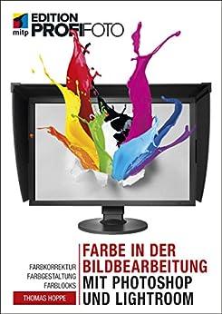 Farbe In Der Bildbearbeitung Mit Photoshop Und Lightroom: Farbkorrektur, Farbgestaltung, Farblooks (mitp Edition Profifoto) por Thomas Hoppe epub