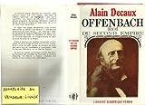 Alain Decaux. Offenbach : Roi du Second Empire
